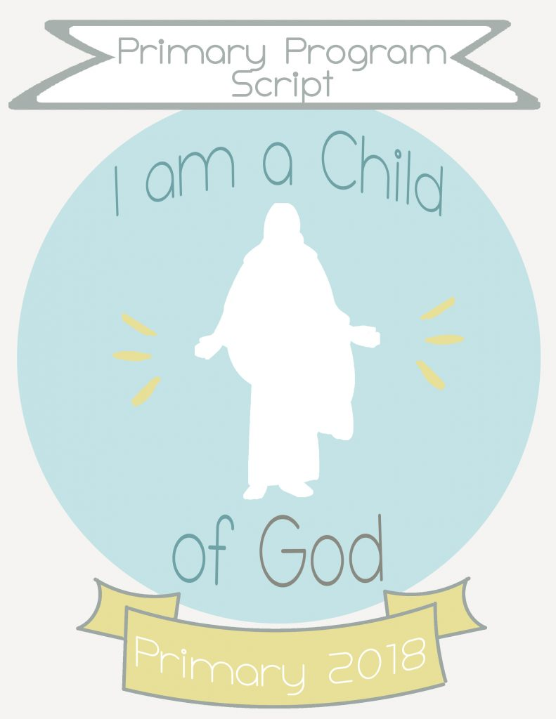2018 Primary Program Script, I am a Child of God - Party